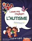 Laisse-moi t'expliquer... l'autisme : Album éducatif pour comprendre et mieux vivre la différence